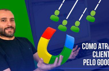 Como Atrair Clientes pelo Google: As 5 Melhores Formas