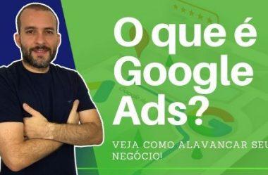 O Que é Google Ads? Como Funciona? Confira!