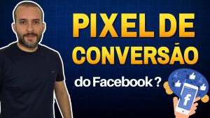 O que é o Pixel de Conversão do Facebook?